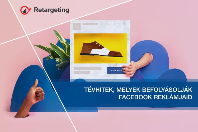 Tévhitek, melyek befolyásolják Facebook reklámjaid