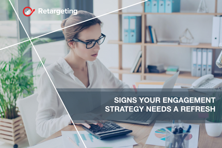 Signs your engagement strategy needs a refresh