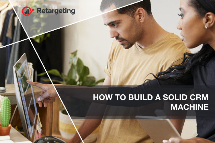How to build a solid CRM machine