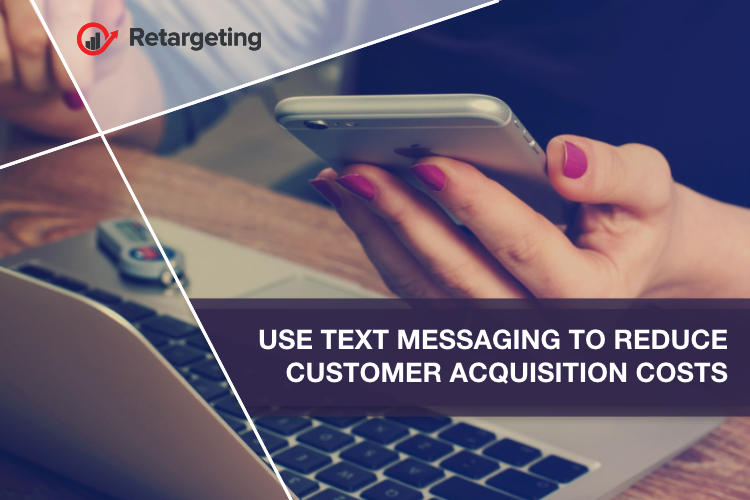Use text messaging to reduce customer acquisition costs