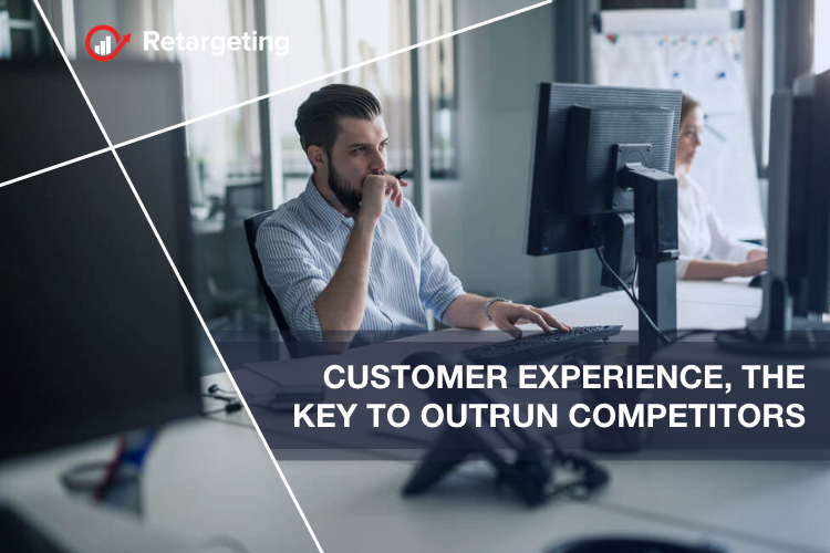 Customer experience, the key to outrun competitors