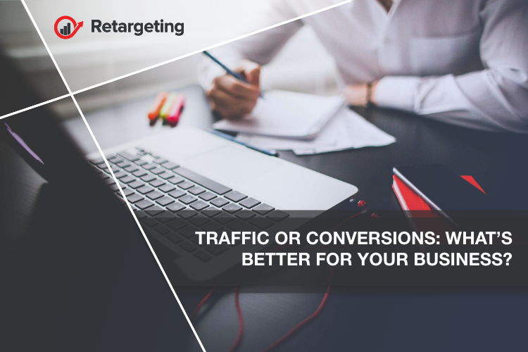 Traffic or conversions: What's better for your business?